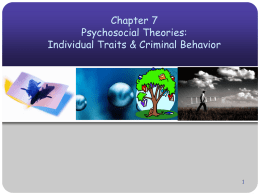 Chapter 7 Psychosocial Theories: Individual Traits & Criminal