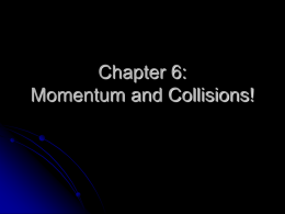 Chapter 6: Momentum and Collisions!