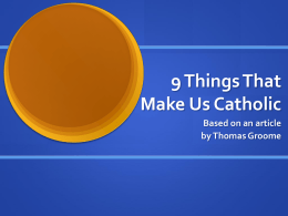 PowerPoint Presentation - 9 Things That Make Us Catholic