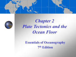 Chapter 2 Plate Tectonics and the Ocean Floor Essentials of