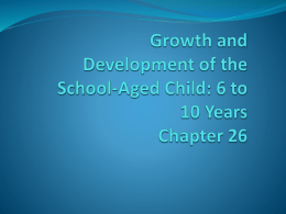 Growth and Development of the School-Aged Child: 6 to 10