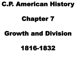 CP American History Chapter 7 Growth and Division 1816
