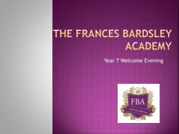 Year 7 Welcome Evening 2014 - Frances Bardsley School for Girls