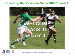 Coaching the XV a side Game UKCC Level 2 Welcome BACK