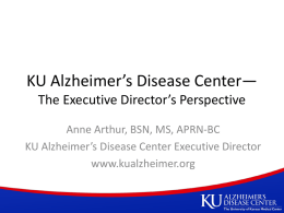 KU Alzheimer*s Disease Center* The Executive Director*s Perspective