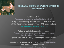THE EARLY HSTORY OF BAYESIAN STATISTICS Tom Leonard