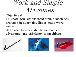 Work and Simple Machines Objectives: 1) know how six different