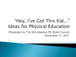*Hey, I*ve Got This Kid...* Ideas for Physical Education - NC-APE
