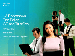 UA Roadshows-One policy: ISE and TrustSec