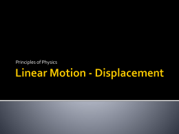 Linear Motion Displacement vs. Distance Displacement = vector