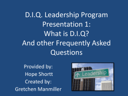 D.I.Q. Leadership Program Presentation 1: What is D.I.Q? And other