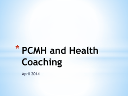 2014-04-25 PPT PCMH and Health Coaching