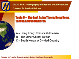 Topic 6 The East Asia Tigers: Hong Kong, Taiwan and