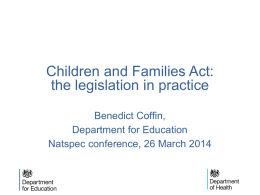 Children Families Act – the legislation in practice Benedict Coffin