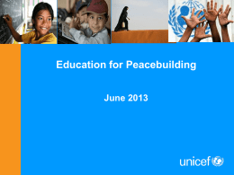Education for Peacebuilding June 2013 Why should