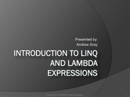 Introduction to LINQ and Lambda Expressions - Andrew Gray