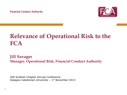 Relevance of Operational Risk to the FCA Jill Savager Manager