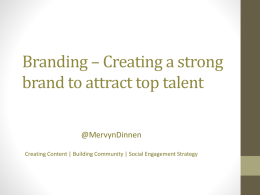 Branding * Creating a strong brand to attract top talent
