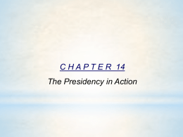 Chapter 14 Power Point - The Presidency in Action