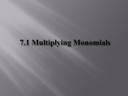 7.1 Multiplying Monomials Monomial