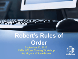ASTM Officers Training Workshop What are Robert`s Rules?