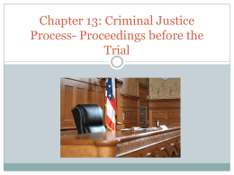 Chapter 13: Criminal Justice Process- Proceedings