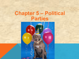 Chapter 5 * Political Parties