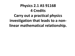 Physics 2.1 AS 91168 4 Credits Carry out a