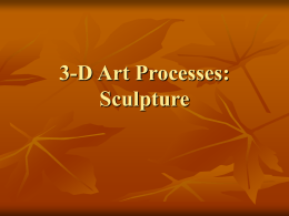 3-D Art Processes: Sculpture An Introduction