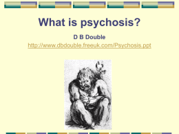 What is psychosis? D B Double