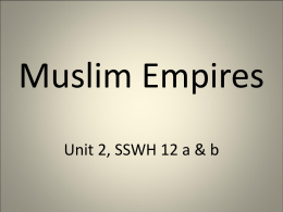 Muslim Empires Unit 2, SSWH 12 a & b
