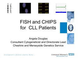 FISH and CHIPS in CLL - Association for Clinical Genetic Science