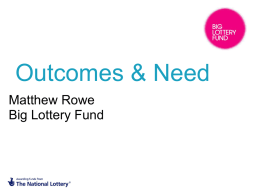 Outcome & Need presentation (Matthew Rowe, Big Lottery Fund)